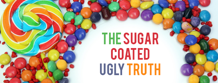 The sugar coated ugly truth