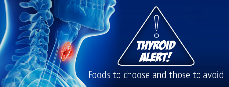 Thyroid alert! Foods to choose and those to avoid - Calorie Care